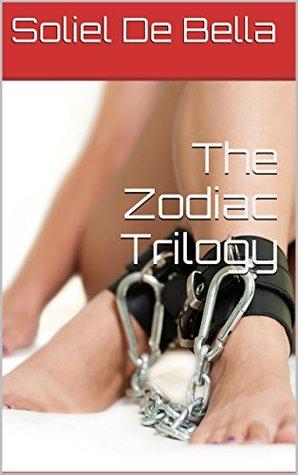 The Zodiac Trilogy (1,2,3) Soliel De Bella