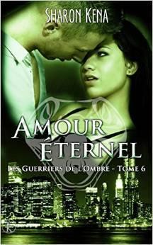 Amour éternel (Les guerriers de lombre, #6) Sharon Kena