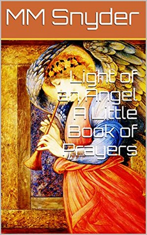 Light of an Angel A Little Book of Prayers MM Snyder