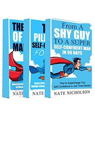 The Smart Mans Guide to Self-Confidence (Books 1-3): Overcome Shyness and Become a Super Confident Man You Have Always Wanted to Be  by  Nate Nicholson