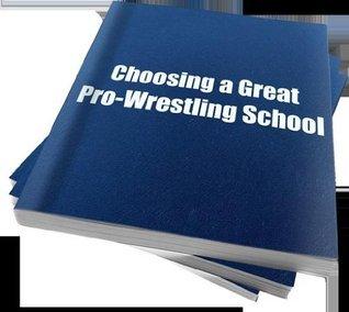 Choosing a Great Pro-Wrestling School  by  Harold Williams