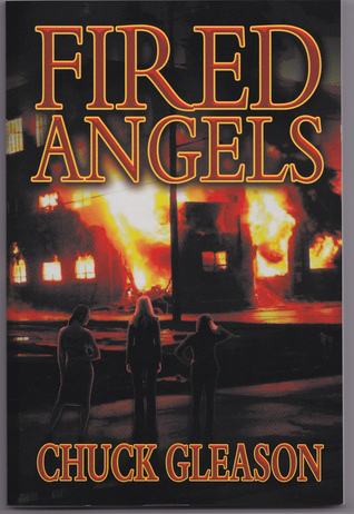 Fired Angels  by  Chuck Gleason