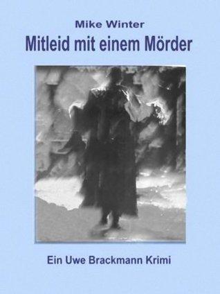 Mitleid mit einem Mörder. Spannender Kriminalroman über Verbrechen, Mord, Intrigen und Verrat. (Mike Winter, Kriminalserie 4)  by  Uwe Brackmann
