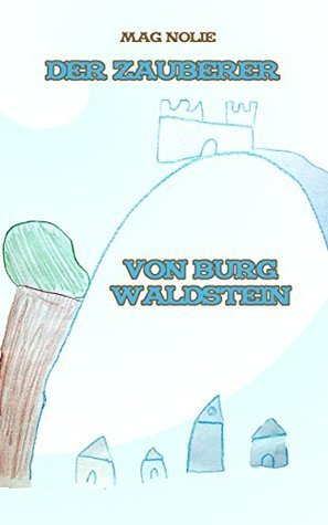 Der Zauberer von Burg Waldstein  by  Mag Nolie