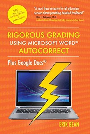 Rigorous Grading Using Microsoft Word AutoCorrect: Plus Google Docs Erik Bean
