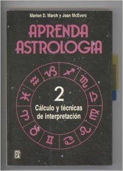Aprenda Astrología 2 Cálculo  y técnicas de interpretación  by  Marion D. March