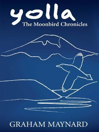 Yolla The Moonbird Chronicles Graham Maynard