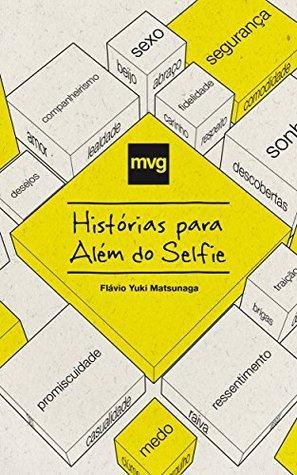 MVG - Histórias para Além do Selfie (Minha Vida Gay - MVG Livro 1) Flavio Yuki Matsunaga