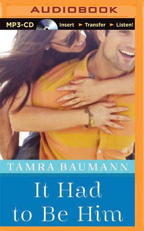 It Had To Be Him Tamra Baumann