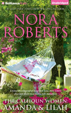 Calhoun Women: Amanda & Lilah, The: A Man for Amanda, For the Love of Lilah Nora Roberts