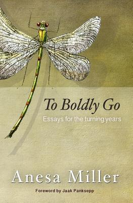 To Boldly Go: Essays for the Turning Years  by  Anesa Miller