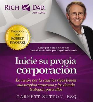 Rich Dad Advisors: Inicie su propia corporación Garrett Sutton