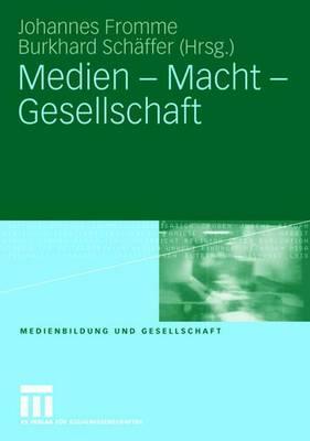 Medien - Macht - Gesellschaft  by  Johannes Fromme