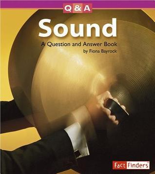 Sound: A Question and Answer Book  by  Fiona Bayrock