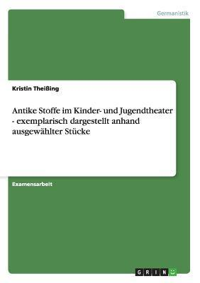 Antike Stoffe Im Kinder- Und Jugendtheater  by  Kristin Theissing