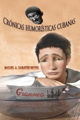 Cronicas Humoristicas Cubanas  by  Miguel a Sabater Reyes