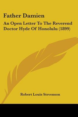 Father Damien: An Open Letter to the Reverend Doctor Hyde of Honolulu (1899)  by  Robert Louis Stevenson