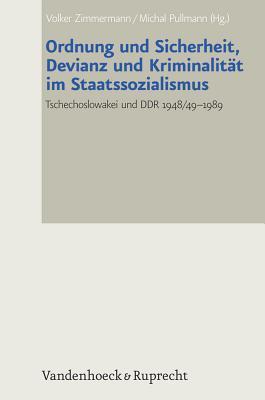 Ordnung Und Sicherheit, Devianz Und Kriminalitat Im Staatssozialismus: Tschechoslowakei Und Ddr 1948/49-1989  by  Michal Pullmann