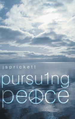 Pursuing Peace  by  Js Prickett