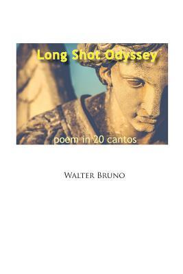 Long Shot Odyssey: Poem in 20 Cantos Walter Bruno