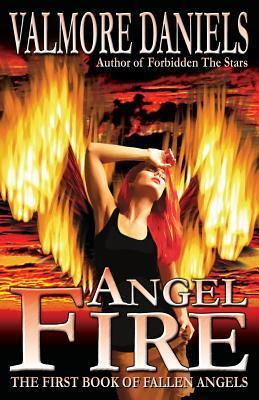 Angel Fire: The First Book of Fallen Angels Valmore Daniels