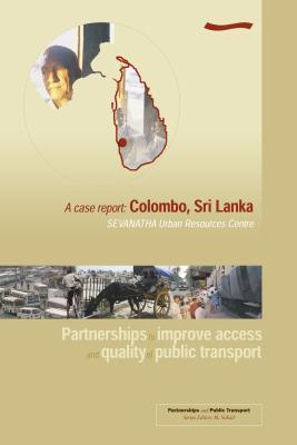Partnerships to Improve Access and Quality of Public Transport: A Case Report Colombo, Sri Lanka  by  M Sohail