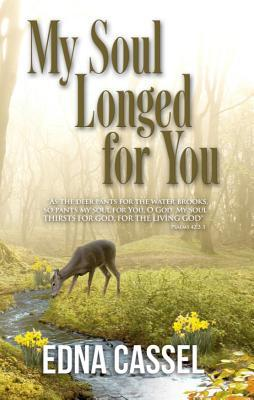 My Soul Longed for You  by  Edna Cassel