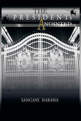 The Presidents Anointed  by  Sangani Harawa