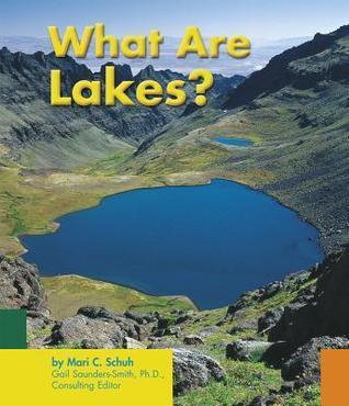 What Are Lakes?  by  Mari C. Schuh