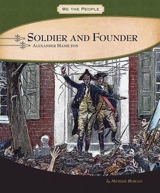 Soldier and Founder: Alexander Hamilton Michael Burgan