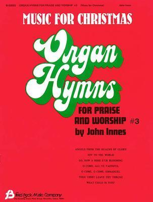 Organ Hymns for Praise and Worship #3: Music for Christmas  by  John Innes