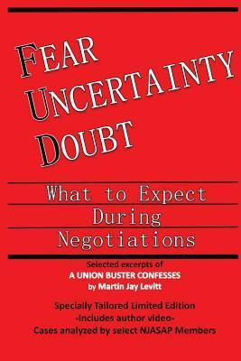 Fear - Uncertainty - Doubt: Selected Excerpts from a Union Buster Confesses  by  Martin J Levitt