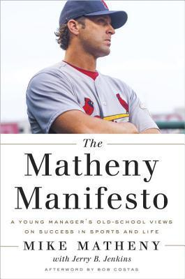 The Matheny Manifesto: A Young Managers Old-School Views on Success in Sports and Life  by  Mike Matheny