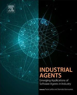 Industrial Agents: Emerging Applications of Software Agents in Industry Paulo Leitao