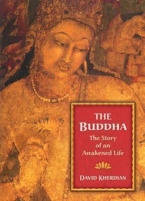 Buddha: The Story of an Awakened Life  by  David Kherdian