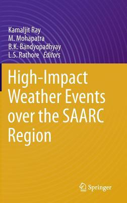 High-Impact Weather Events Over the Saarc Region Kamaljit Ray