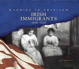 Irish Immigrants: 1840-1920 Megan OHara
