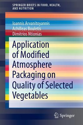 Application of Modified Atmosphere Packaging on Quality of Selected Vegetables  by  Ioannis Arvanitoyannis