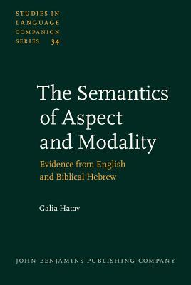 Semantics of Aspect and Modality: Evidence from English and Biblical Hebrew,  by  Galia Hatav