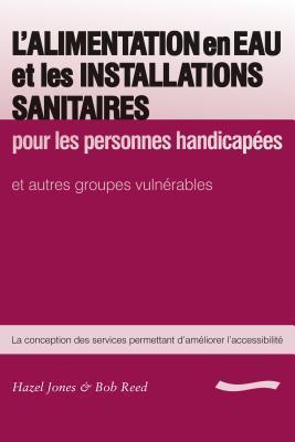 LAlimentation En Eau Et Les Installations Sanitaires: Pour Les Personnes Handicapees Hazel Jones