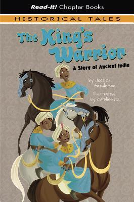 The Kings Warrior: A Story of Ancient India Jessica S. Gunderson