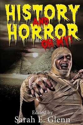 History and Horror Oh My!  by  Sarah E. Glenn
