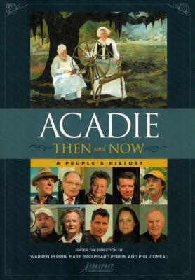 Acadie Then and Now a Peoples History  by  Warren A Perrin