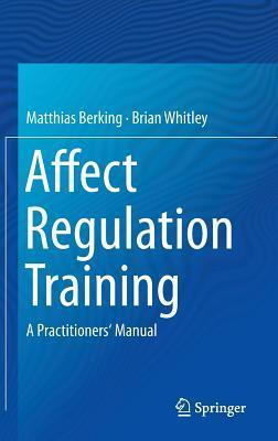 Affect Regulation Training: A Practitioners Manual  by  Matthias Berking