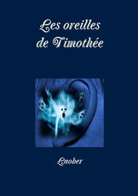 Les Oreilles de Timothee Luober