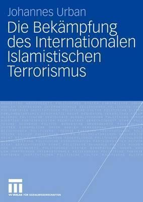 Die Bekämpfung Des Internationalen Islamistischen Terrorismus Johannes Urban