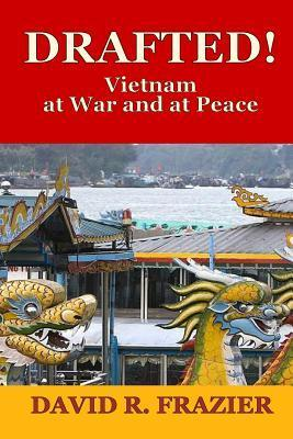 Drafted!: Vietnam at War and at Peace David R. Frazier