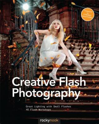 Creative Flash Photography: Great Lighting with Small Flashes  by  Tilo Gockel