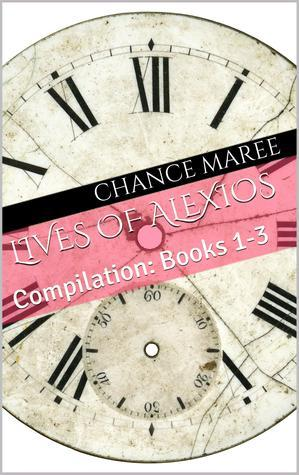 Lives of Alexios: Compilation: Books 1-3 Chance Maree