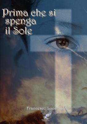 Prima Che Si Spenga Il Sole  by  Francesco Luca Santo